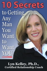 10 Secrets to Getting Any Man You Want to Want You ebook by Lyn Kelley