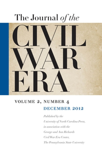 Journal of the Civil War Era - Winter 2012 Issue ebook by