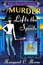 Murder Lifts the Spirits ebook by Margaret C. Morse