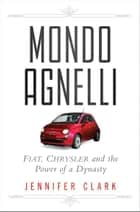 Mondo Agnelli ebook by Jennifer Clark