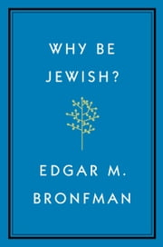 Why Be Jewish? - A Testament ebook by Edgar Bronfman