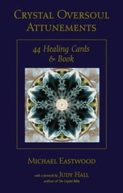 Crystal Oversoul Attunements - 44 Healing Cards and Book ebook by Michael Eastwood,Judy Hall