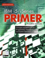 IBM i5/iSeries Primer - Concepts and Techniques for Programmers, Administrators, and System Operators eBook by Ted Holt, Kevin Forsythe, Doug Pence,...