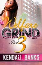 Welfare Grind Part 3 ebook by Banks Kendall