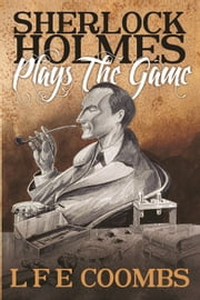 Sherlock Holmes Plays the Game ebook by Leslie Coombs
