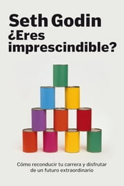 ¿Eres imprescindible? ebook by Seth Godin,Mar Vidal