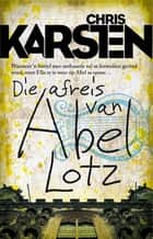 Die afreis van Abel Lotz ebook by Chris Karsten