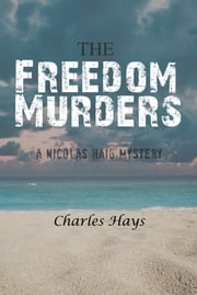 The Freedom Murders - A Nicolas Haig Mystery ebook by Charles Hays