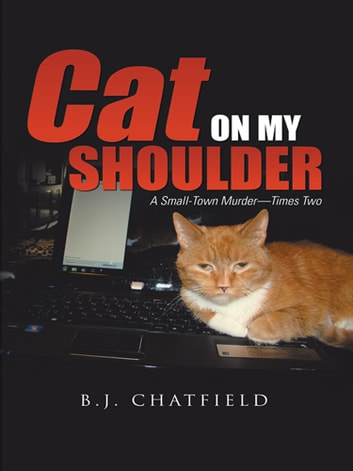 Cat on My Shoulder - A Small-Town Murder—Times Two ebook by B.J. Chatfield