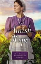 An Amish Hope - A Choice to Forgive, Always His Providence, A Gift for Anne Marie ebook by Ruth Reid, Beth Wiseman, Kathleen Fuller