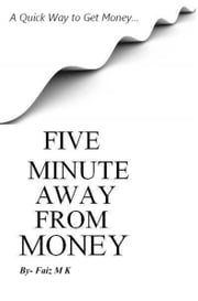 Five Minute Away From Money ebook by Faiz M K