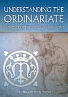 Understanding the Ordinariate - Catholics of the Anglican Patrimony ebook by Fr Edward Tomlinson