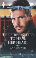 The Firefighter to Heal Her Heart ebook by Annie O'Neil