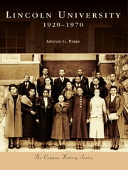 Lincoln University: - 1920-1970 ebook by Arnold G. Parks