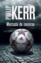 Mercado de invierno. ebook by Philip Kerr