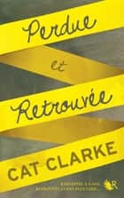 Perdue et retrouvée ebook by Cat CLARKE