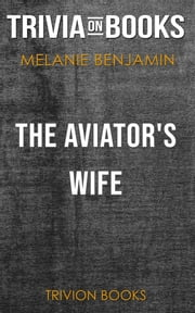 The Aviator's Wife by Melanie Benjamin (Trivia-On-Books) ebook by Trivion Books