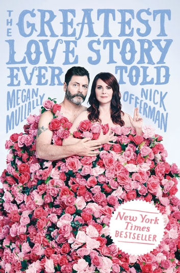 The Greatest Love Story Ever Told - An Oral History ebook by Nick Offerman,Megan Mullally