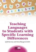Teaching Languages to Students with Specific Learning Differences ebook by Prof. Judit Kormos, Anne Margaret Smith