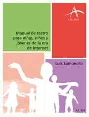 Manual de teatro para niñas, niños y jóvenes de la era de Internet ebook by Luis Sampedro