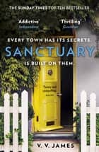 Sanctuary - The SUNDAY TIMES bestselling thriller with a shocking twist! ebook by V.V. James