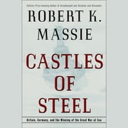 Castles of Steel - Britain, Germany, and the Winning of the Great War at Sea audiobook by Robert K. Massie