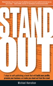 Stand Out - 7 Steps to Self-publishing a Book that will Build Your Profile, Promote You ebook by Michael Hanrahan