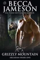 Grizzly Mountain ebook by Becca Jameson