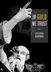 In gold we trust ebook by Solomon Bloomberg