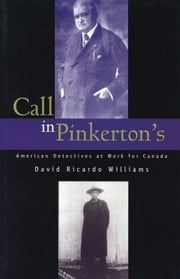 Call in Pinkerton's - American Detectives at Work for Canada ebook by David Ricardo Williams