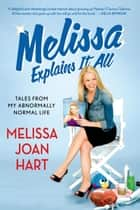 Melissa Explains It All ebook by Melissa Joan Hart