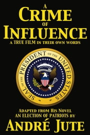 A Crime of Influence: a Screenplay ebook by Andre Jute