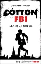 Cotton FBI - Episode 11 - Death On Order ebook by Alexander Lohmann