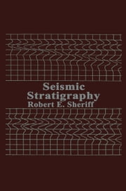 Seismic Stratigraphy ebook by R.E. Sheriff