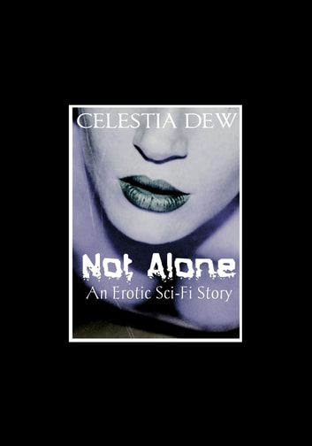 Not Alone: An Erotic Sci-Fi Story ebook by Celestia Dew