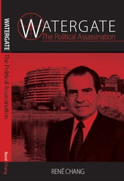 Watergate: The Political Assassination ebook by Rene Chang