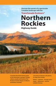 TransCanada Ecotours Northern Rockies Highway Guide ebook by Frederick C. Pollett,Robert W. Udell,Peter J. Murphy,Thomas W. Peterson