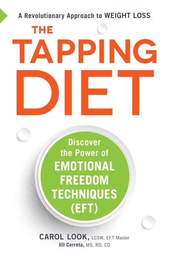 The Tapping Diet - Discover the Power of Emotional Freedom Techniques eBook by Carol Look,Jill Cerreta