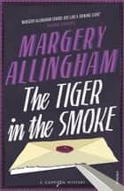 The Tiger In The Smoke ebook by Margery Allingham