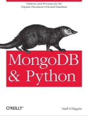 MongoDB and Python - Patterns and processes for the popular document-oriented database ebook by Niall O'Higgins