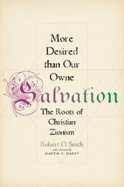 More Desired than Our Owne Salvation - The Roots of Christian Zionism ebook by Robert O. Smith