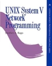 UNIX System V Network Programming ebook by Stephen A. Rago