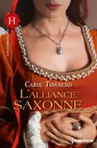L'alliance saxonne - T1 - Conquêtes saxonnes eBook by Carol Townend
