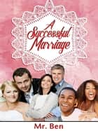 A Successful Marriage ebook by Mr. Ben
