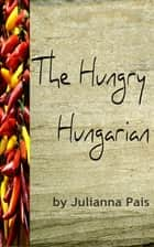 The Hungry Hungarian ebook by Julianna Pais