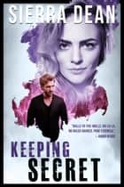 Keeping Secret ebook by Sierra Dean