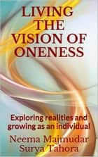 Living the Vision of Oneness: Exploring Realities and Growing as an Individual ebook by Neema Majmudar, Surya Tahora