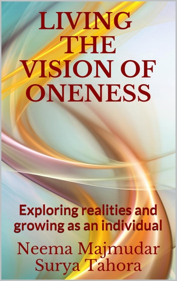 Living the Vision of Oneness: Exploring Realities and Growing as an Individual ebook by Neema Majmudar,Surya Tahora