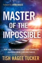 Master of the Impossible ebook by Tish Hagee Tucker