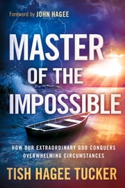 Master of the Impossible - How Our Extraordinary God Conquers Overwhelming Circumstances ebook by Tish Hagee Tucker